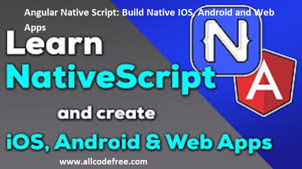 Angular Native Script: Build Native IOS, Android and Web Apps