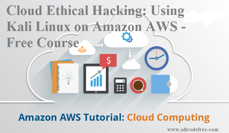 Cloud Ethical Hacking: Using Kali Linux on Amazon AWS - Free Course