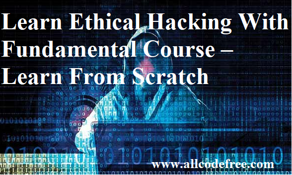 Learn Ethical Hacking With Fundamental Course – Learn From Scratch