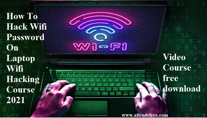 How To Hack Wifi Password On Laptop Wifi Hacking Course 2021