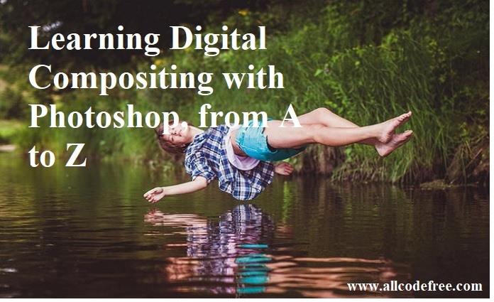 Learning Digital Compositing with Photoshop, from A to Z