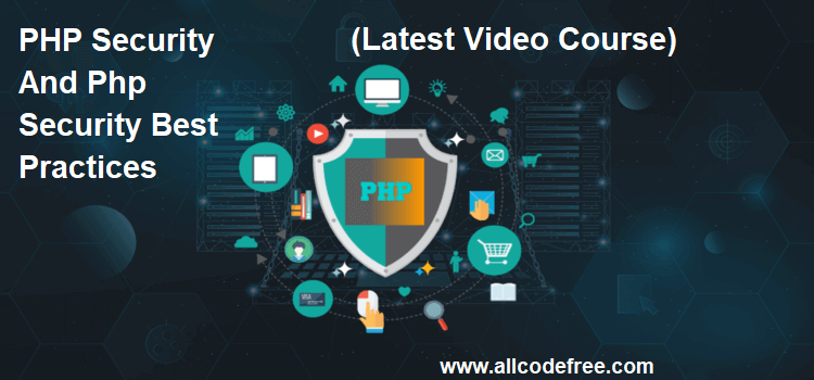 PHP Security And Php Security Best Practices (Latest Video Course)